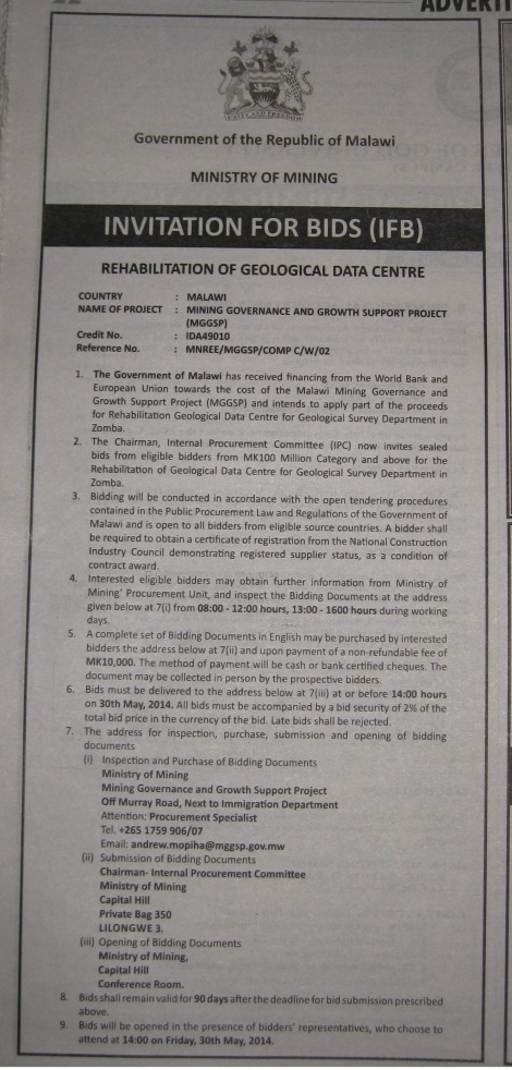 Government of Malawi's Ministry of Mining issued an Invitation for Bids for the Rehabilitation of the Geological Data Centre for the Geological Survey Department in Zomba (Weekend Nation 10 May 2014)